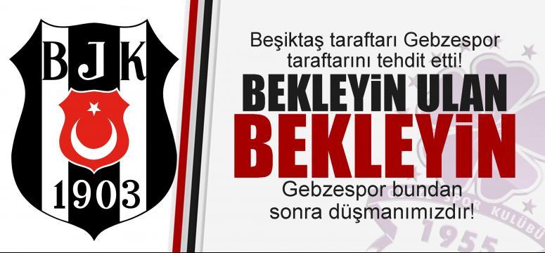 Beşiktaşlılar Gebzesporluları tehdit etti!