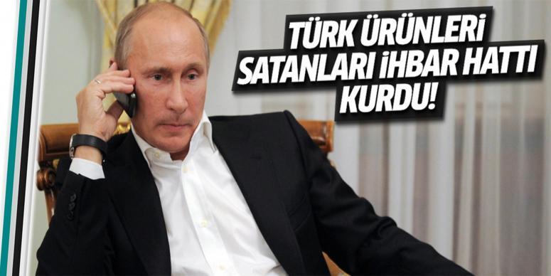 Rusya'da 'Türk ürünleri satanları ihbar hattı' kuruldu