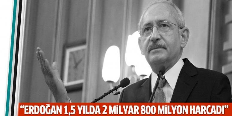 Erdoğan 1,5 yılda 2 milyar 800 milyon TL harcadı