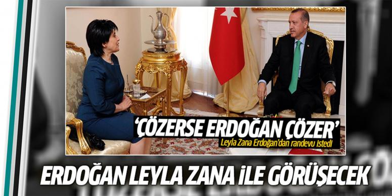 Erdoğan:Leyla Zana ile görüşebilirim