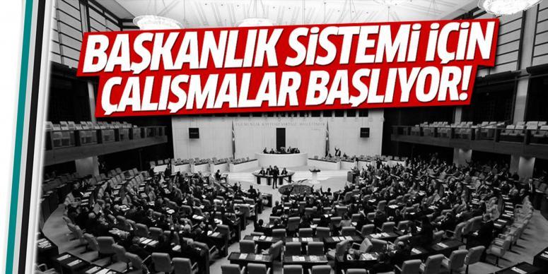Meclis başkanlık sistemi için çalışmalara başlıyor