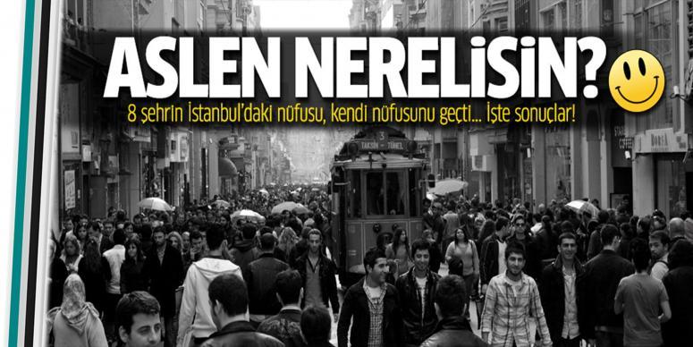 8 şehrin İstanbul'daki nüfusu kendi nüfusunu geçti