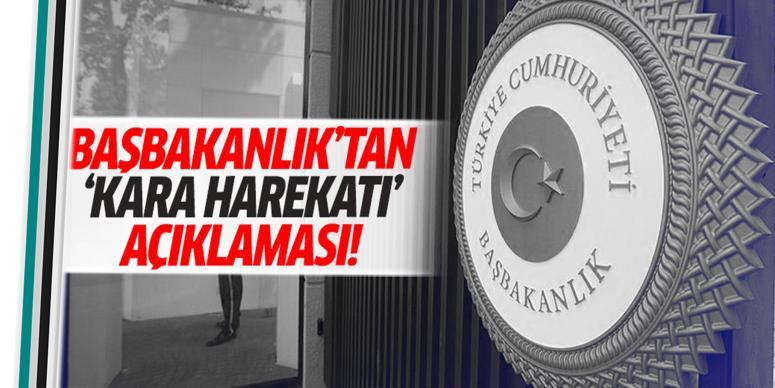 Başbakanlık'tan 'kara harekatı' açıklaması