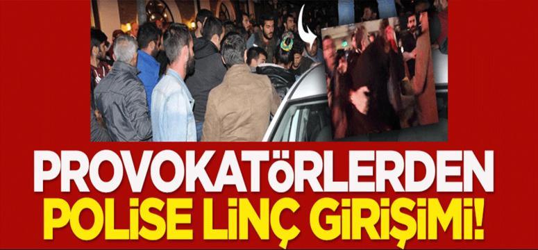Provokatörlerden polise linç girişimi oldu