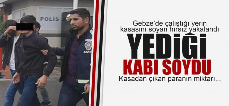 Gebze'de çalıştığı yeri soyan hırsız yakalandı!