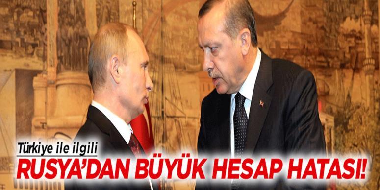 Rusya'dan Türkiye ile ilgili büyük hesap hatası!
