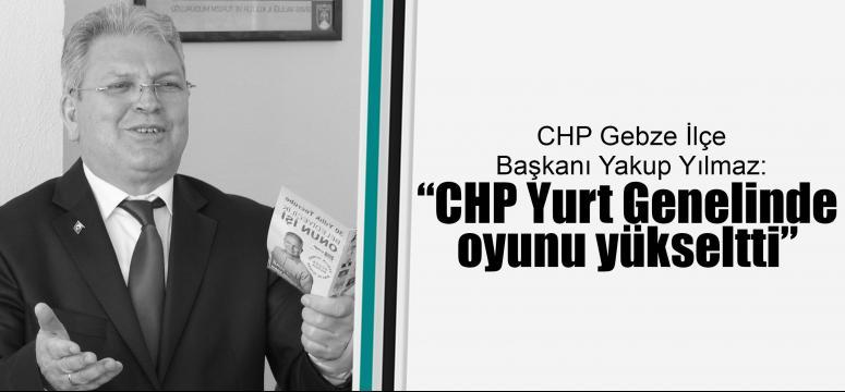 CHP'li Yılmaz, 'CHP oyunu yükseltti'