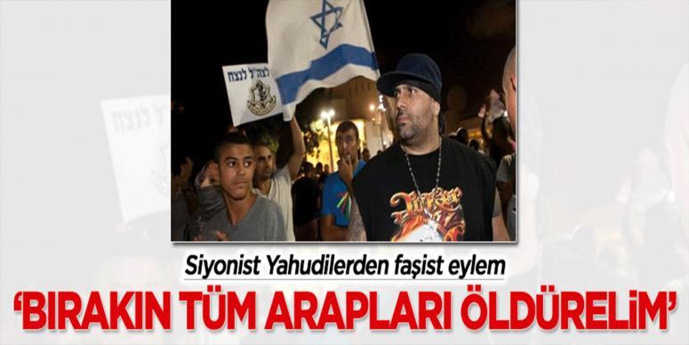 Siyonistlerden faşist eylem: Bırakın tüm Arapları öldürelim!