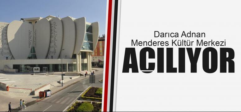 Darıca Adnan Menderes Kültür Merkezi Açılıyor