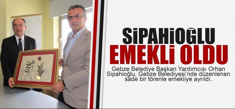 Orhan Sipahioğlu emekliye ayrıldı