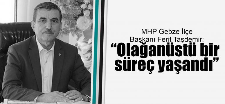 MHP'li Taşdemir, 'Olağanüstü bir süreç yaşandı'