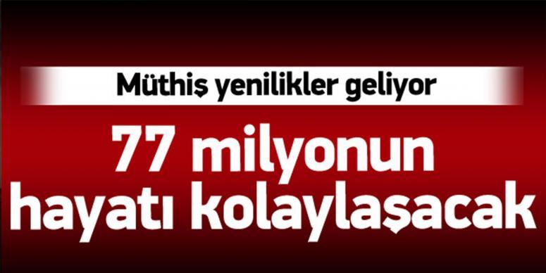 77 milyonun hayatı kolaylaşacak