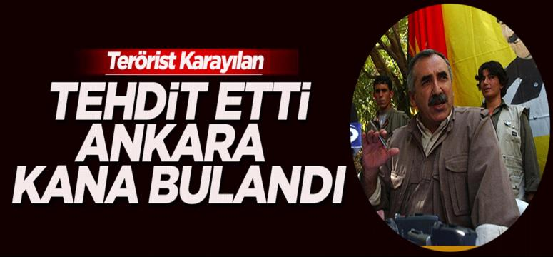 Karayılan tehdit etti Ankara kana bulandı
