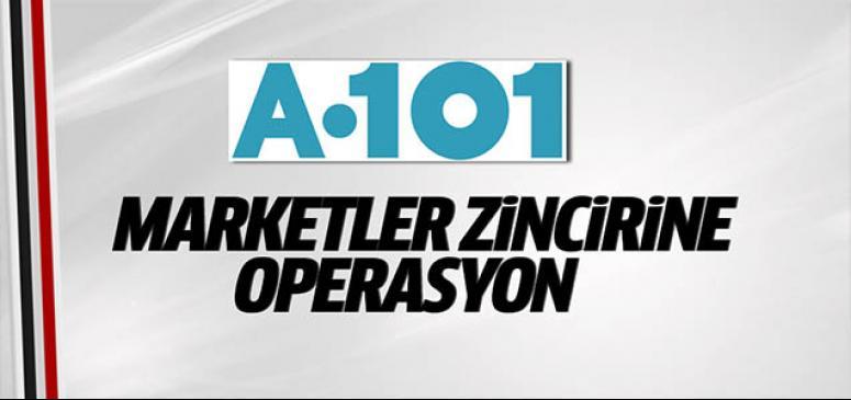 A101 marketler zincirine operasyon