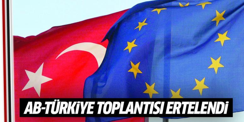 AB - Türkiye toplantısı ertelendi