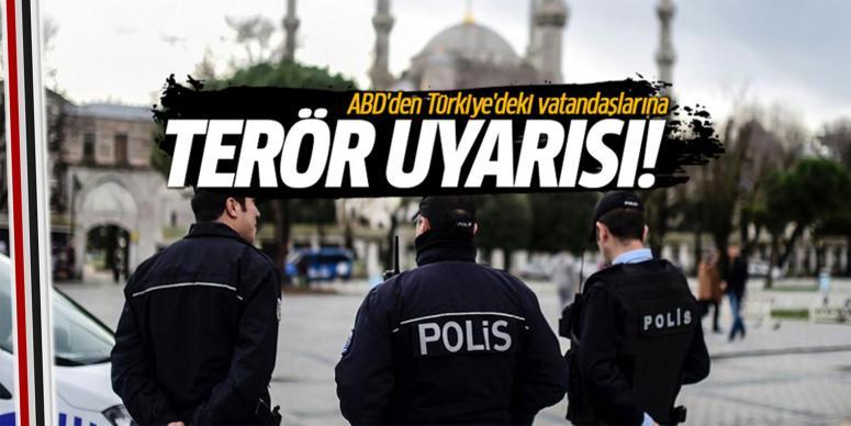 ABD'den Türkiye'deki vatandaşlarına terör uyarısı