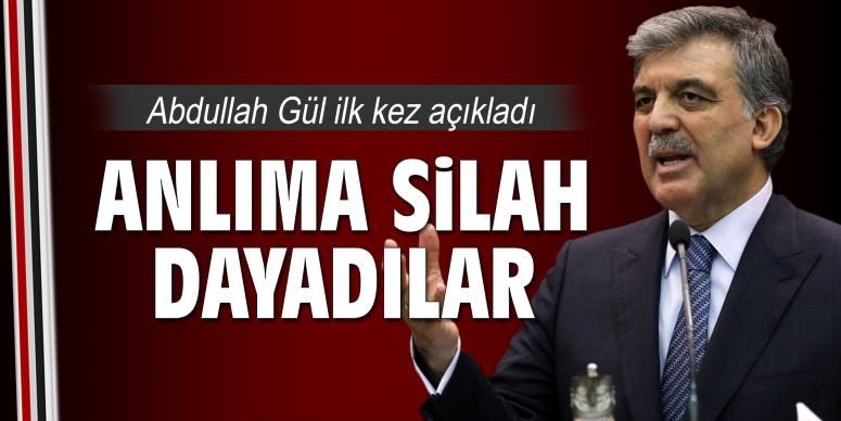 Abdullah Gül ilk kez açıkladı