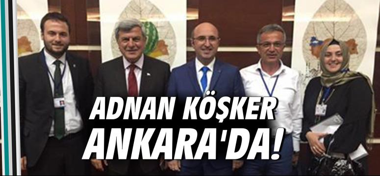 Adnan Köşker Ankara'da!