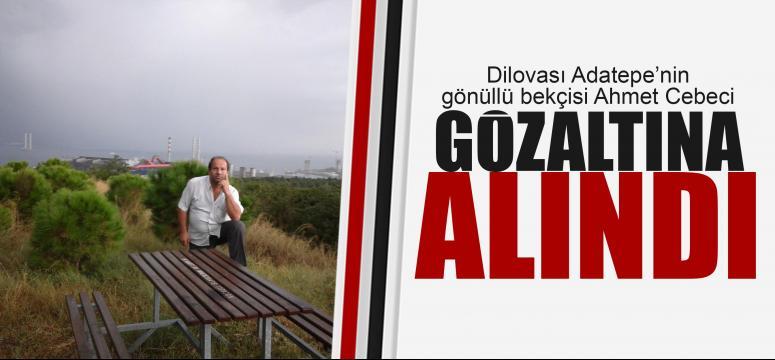 Ahmet Cebeci gözaltına alındı!