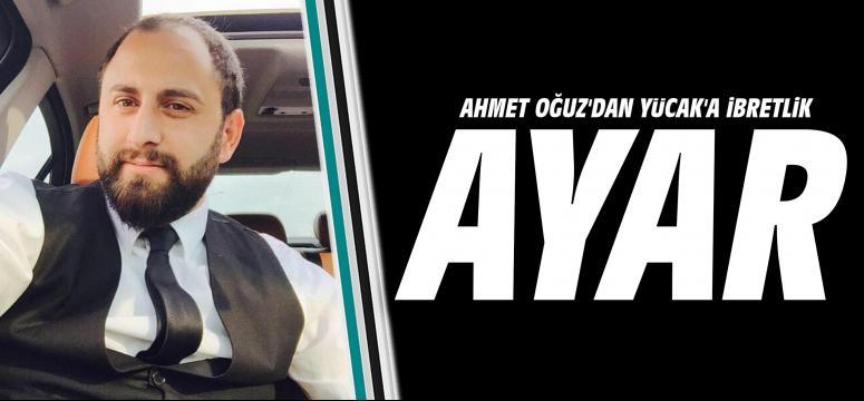 Ahmet Oğuz'dan Yücak'a ibretlik ayar