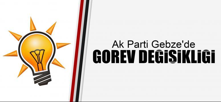Ak Parti Gebze'de görev değişikliği