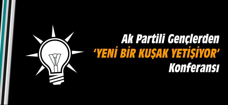 'YENİ BİR KUŞAK YETİŞİYOR' KONFERANSI
