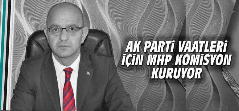 Ak Parti vaatleri için Mhp komisyon kuruyor