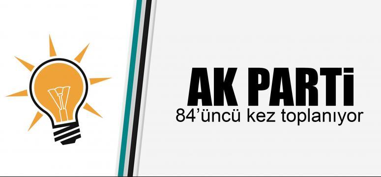 AK Parti 84'üncü kez toplanıyor