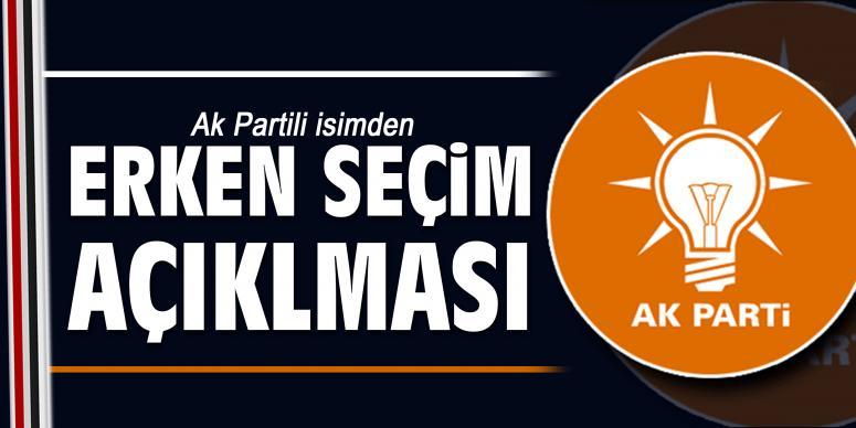 AK Partili isimden erken seçim açıklaması