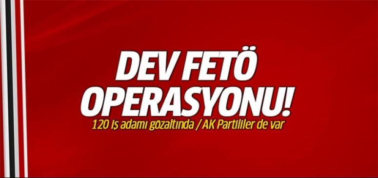 AK Partililerinde olduğu dev FETÖ operasyonu