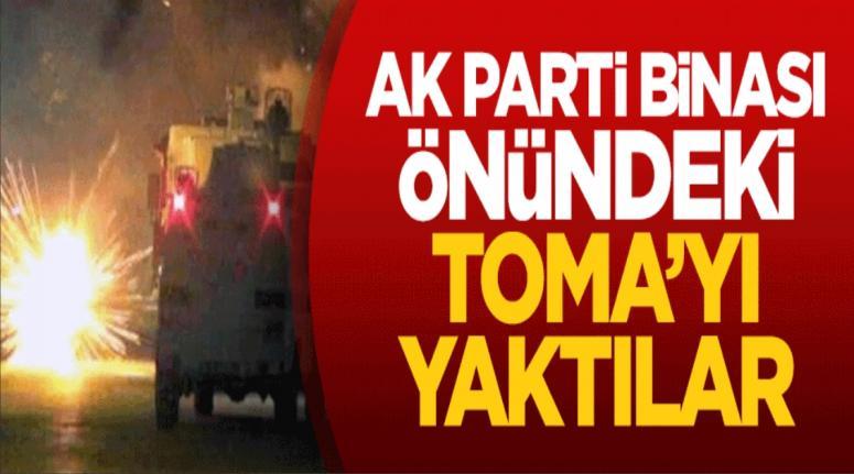 AK Parti binası önündeki TOMA'yı yaktılar