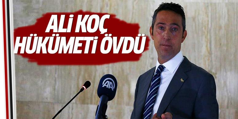 Ali Koç'tan hükümete övgü!