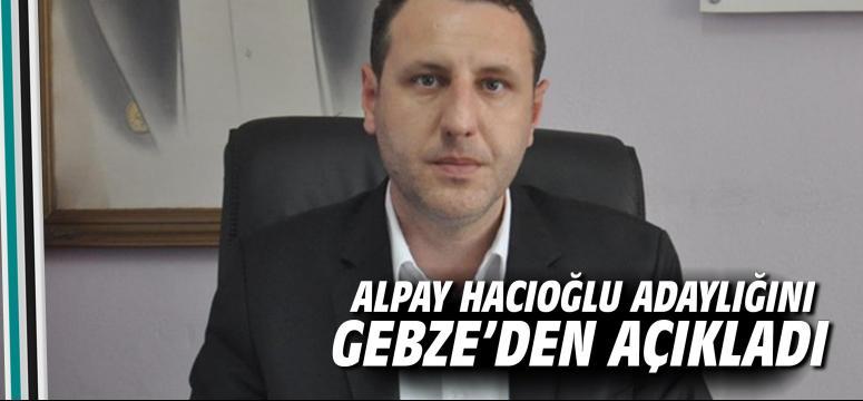 Alpay Hacıoğlu Adaylığını Gebze'den Açıkladı