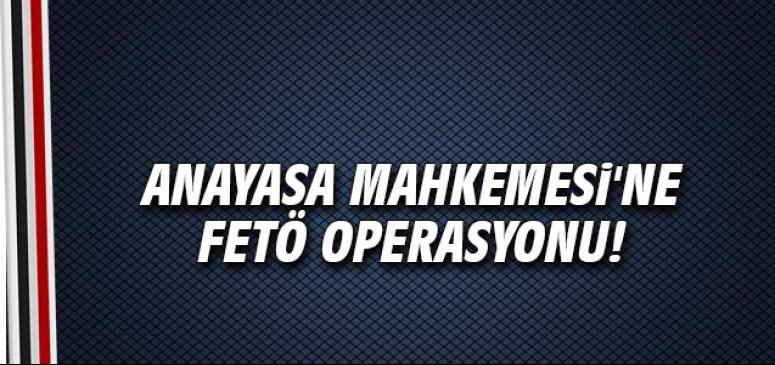 Anayasa Mahkemesi'ne FETÖ operasyonu!