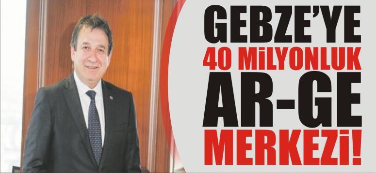 GEBZE'YE 40 MİLYONLUK AR-GE MERKEZi