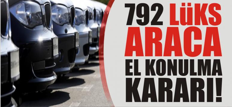 792 LÜKS ARACA EL KONULMA KARARI