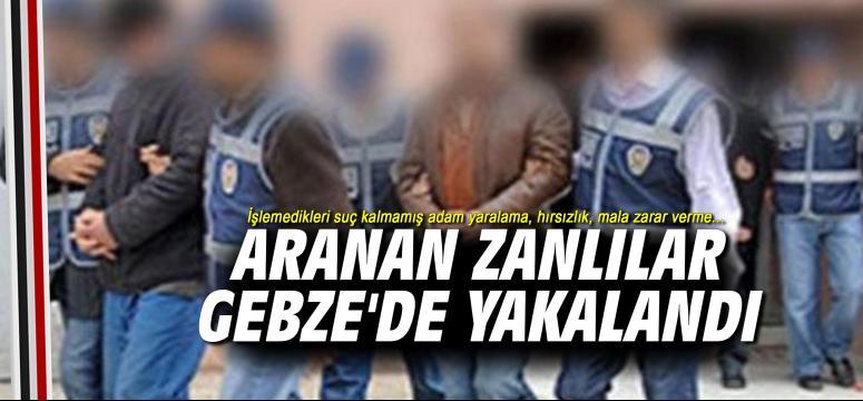 Aranan zanlılar Gebze'de yakalandı