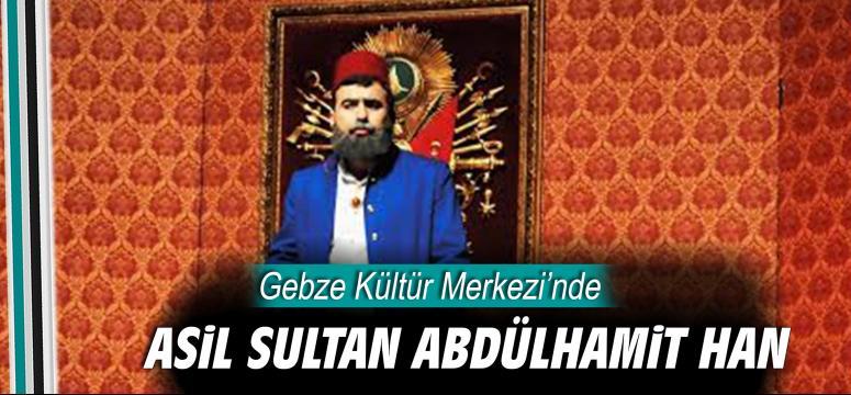 GKM'de 'Asil Sultan Abdülhamit Han'