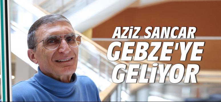 Aziz Sancar Gebze'ye geliyor