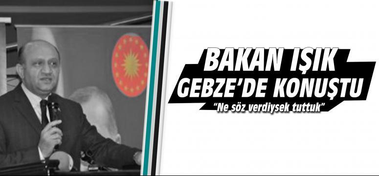Bakan Işık Gebze'de konuştu