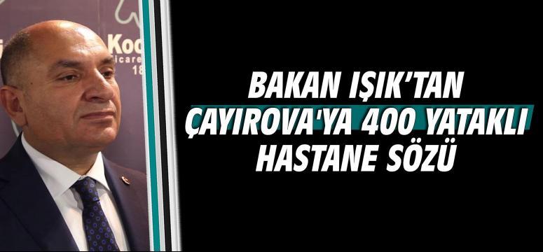 Bakan Işık'tan Çayırova'ya 400 yataklı hastane sözü