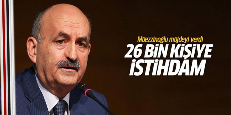 Bakan'dan 26 bin kişiye iş müjdesi!