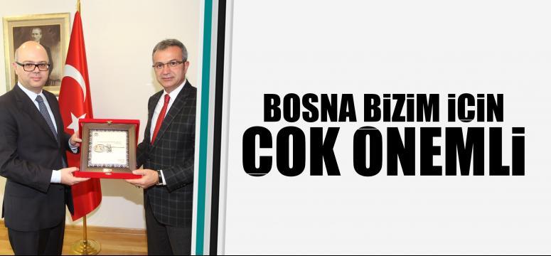 Bosna bizim için çok önemli