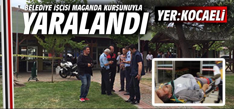 Belediye işçisi maganda kurşunuyla yaralandı