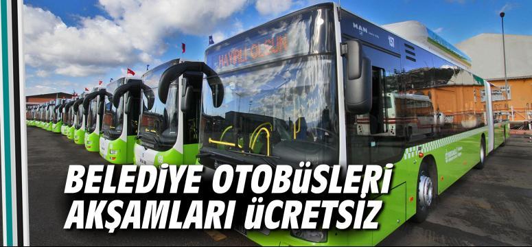 Belediye otobüsleri akşamları ücretsiz