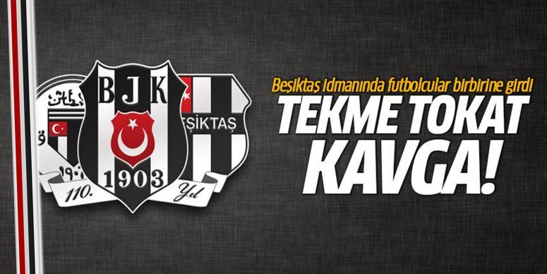 Beşiktaş idmanında tekme tokat kavga!