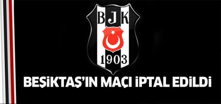 Beşiktaş maçı iptal edildi