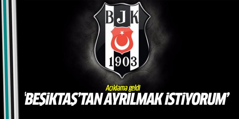 Beşiktaş'tan ayrılmak istediğini açıkladı!