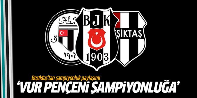 Beşiktaş: 'Vur pençeni şampiyonluğa'