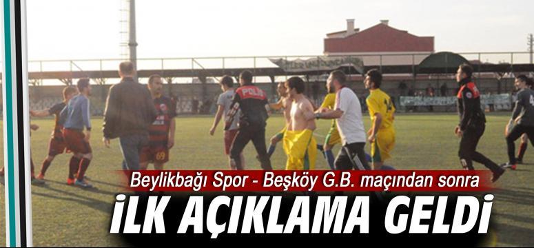 Beylikbağı Spor - Beşköy G.B. maçından sonra ilk açıklama
